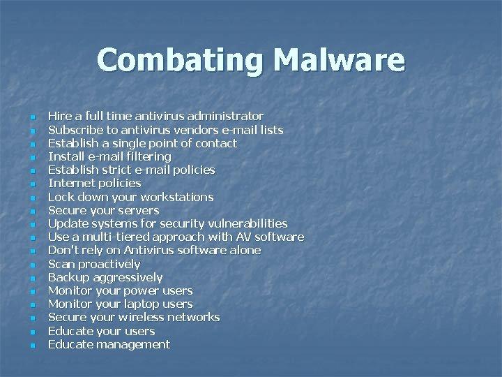 Combating Malware n n n n n Hire a full time antivirus administrator Subscribe