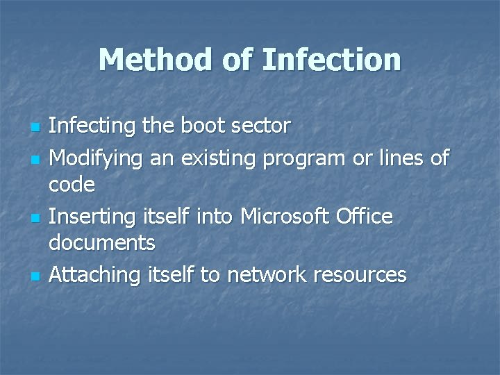 Method of Infection n n Infecting the boot sector Modifying an existing program or