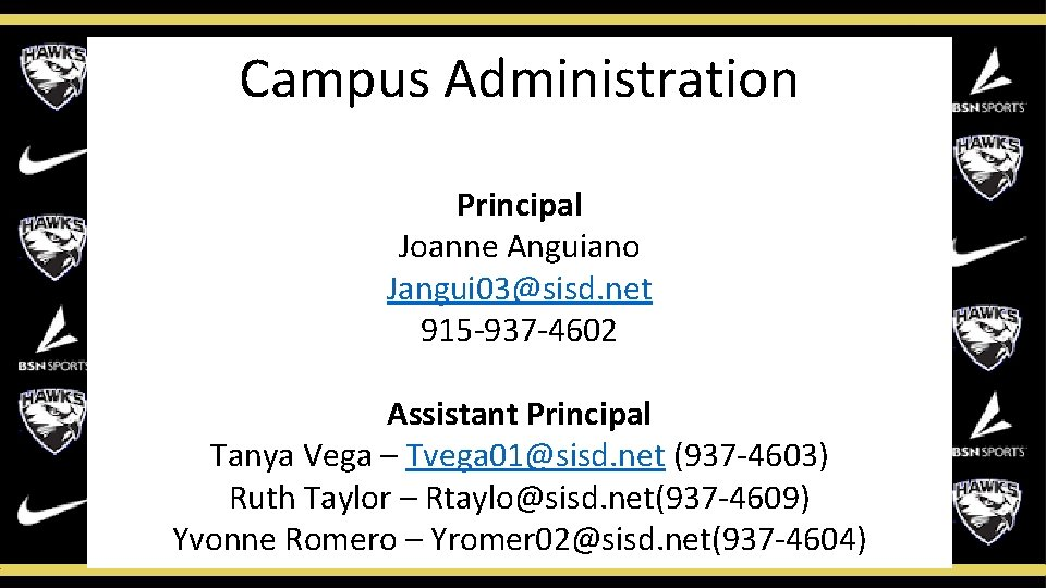 Campus Administration Principal Joanne Anguiano Jangui 03@sisd. net 915 -937 -4602 Assistant Principal Tanya