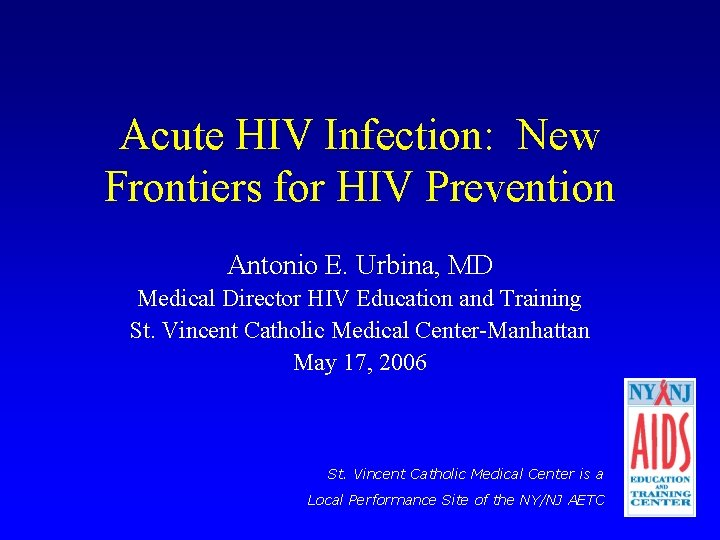Acute HIV Infection: New Frontiers for HIV Prevention Antonio E. Urbina, MD Medical Director