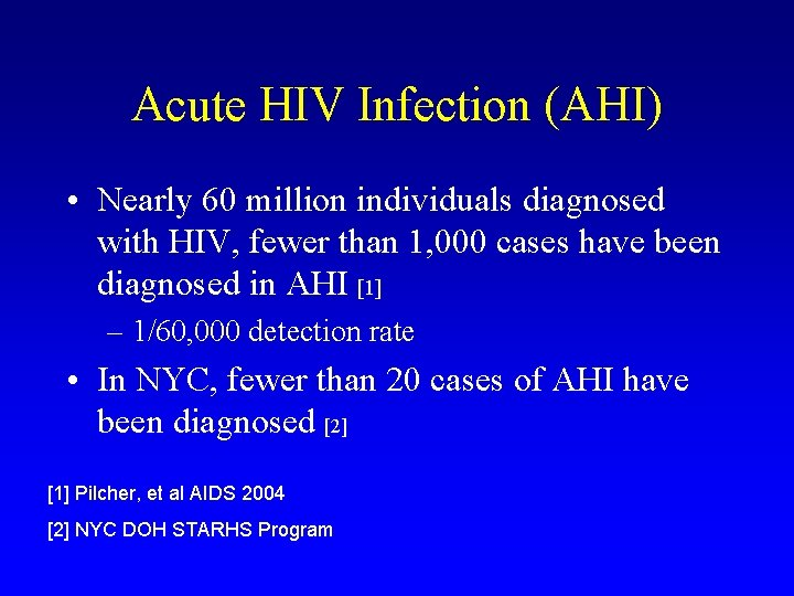 Acute HIV Infection (AHI) • Nearly 60 million individuals diagnosed with HIV, fewer than