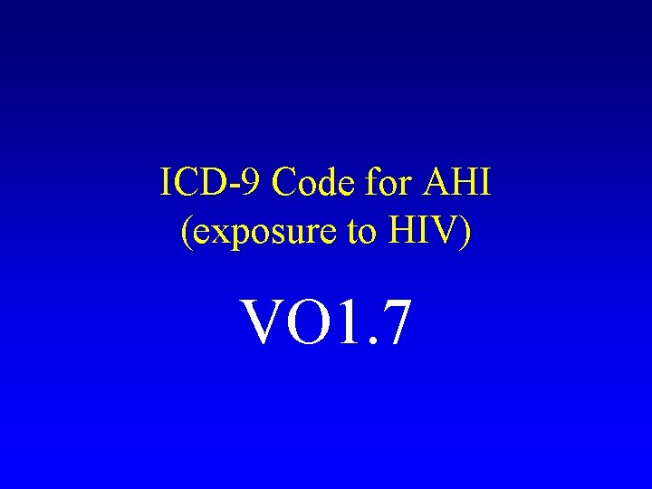 ICD-9 Code for AHI (exposure to HIV) VO 1. 7