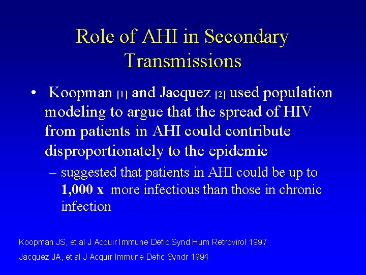 Role of AHI in Secondary Transmissions • Koopman [1] and Jacquez [2] used population