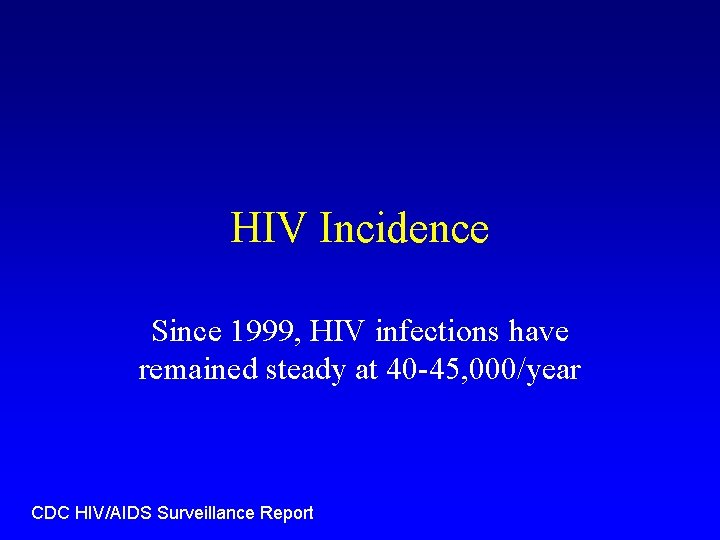 HIV Incidence Since 1999, HIV infections have remained steady at 40 -45, 000/year CDC