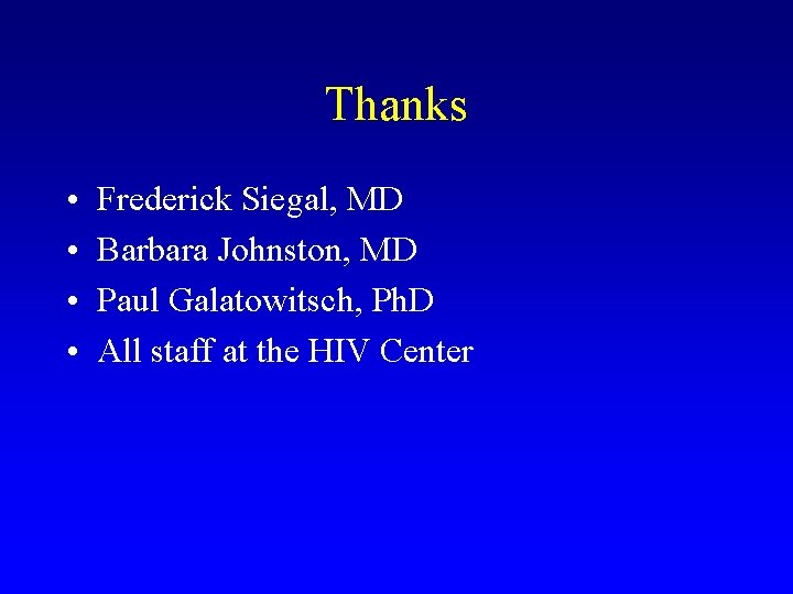 Thanks • • Frederick Siegal, MD Barbara Johnston, MD Paul Galatowitsch, Ph. D All