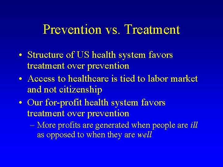 Prevention vs. Treatment • Structure of US health system favors treatment over prevention •