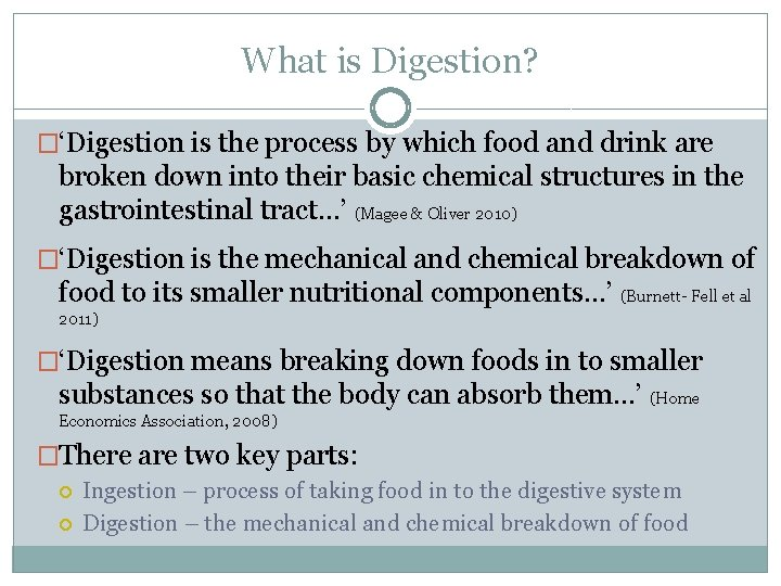 What is Digestion? �'Digestion is the process by which food and drink are broken