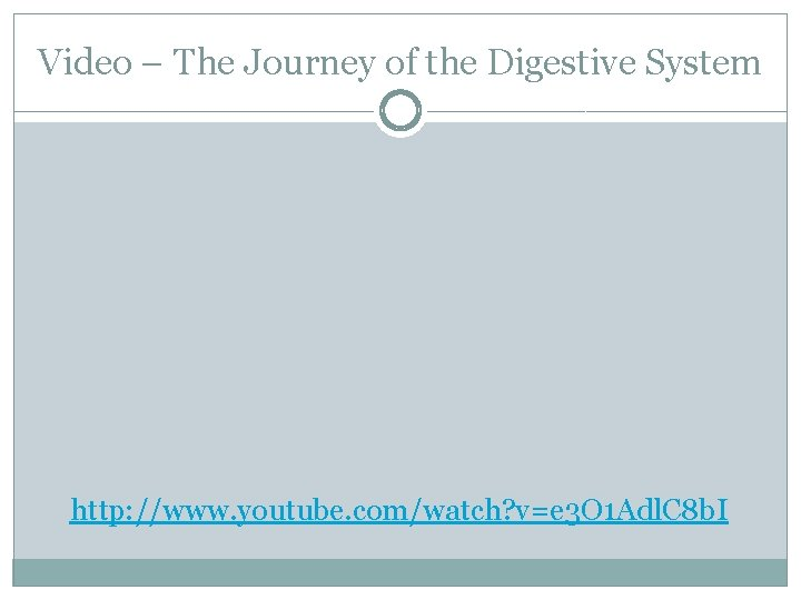 Video – The Journey of the Digestive System http: //www. youtube. com/watch? v=e 3