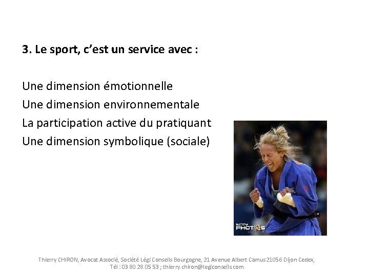 3. Le sport, c'est un service avec : Une dimension émotionnelle Une dimension environnementale