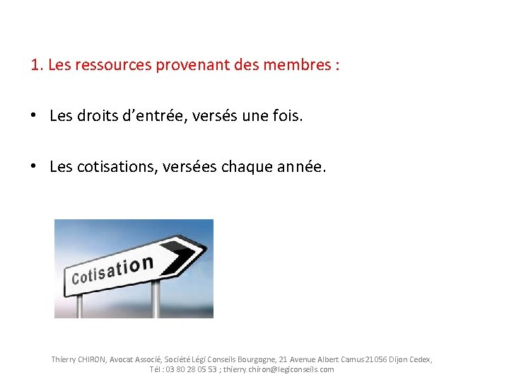 1. Les ressources provenant des membres : • Les droits d'entrée, versés une fois.