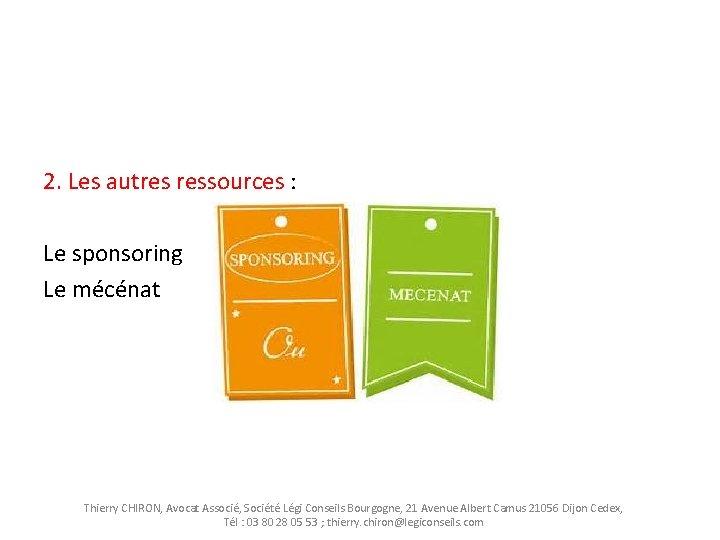 2. Les autres ressources : Le sponsoring Le mécénat Thierry CHIRON, Avocat Associé, Société