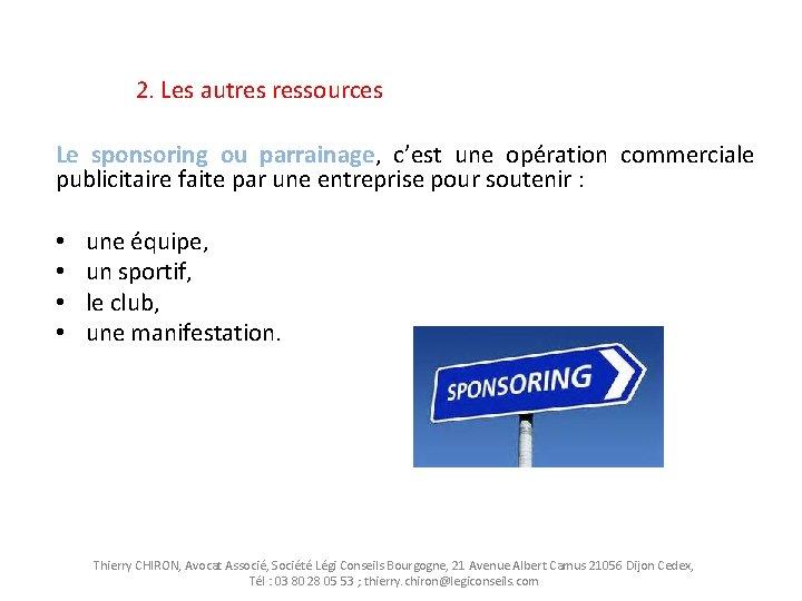 2. Les autres ressources Le sponsoring ou parrainage, c'est une opération commerciale publicitaire faite