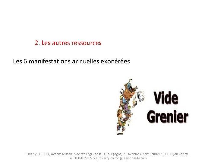 2. Les autres ressources Les 6 manifestations annuelles exonérées Thierry CHIRON, Avocat Associé, Société