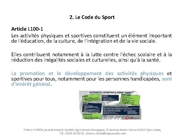 2. Le Code du Sport Article L 100 -1 Les activités physiques et sportives