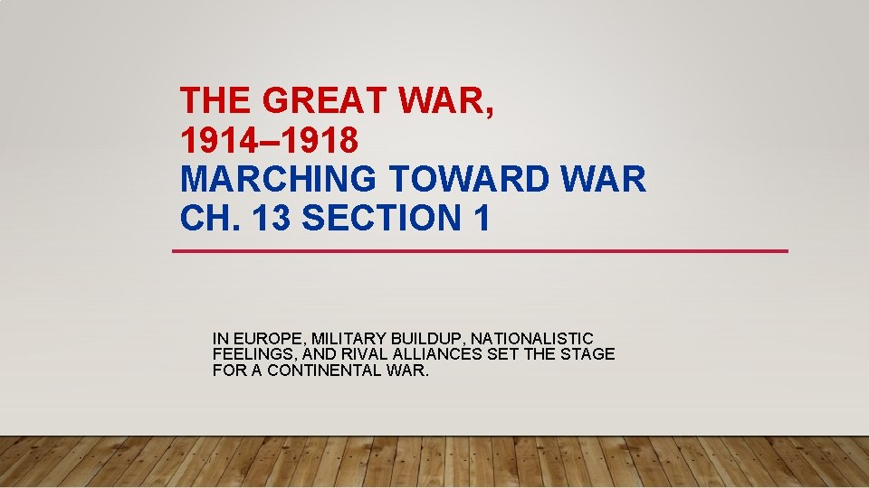 THE GREAT WAR, 1914– 1918 MARCHING TOWARD WAR CH. 13 SECTION 1 IN EUROPE,