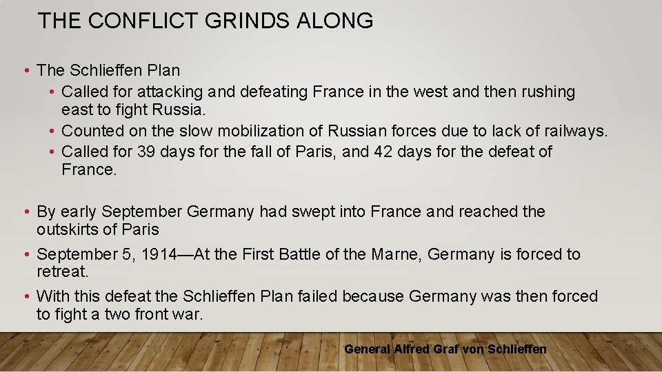 THE CONFLICT GRINDS ALONG • The Schlieffen Plan • Called for attacking and defeating