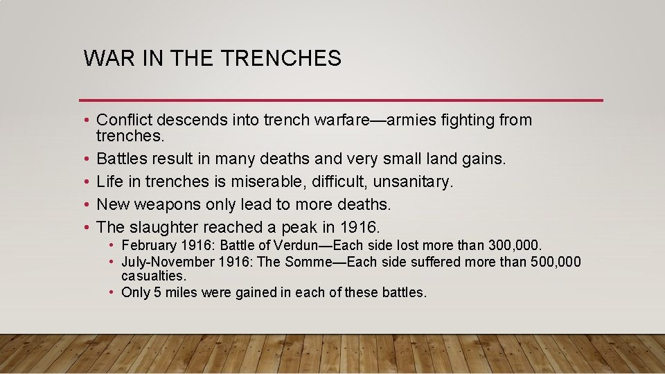 WAR IN THE TRENCHES • Conflict descends into trench warfare—armies fighting from trenches. •