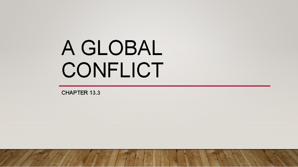 A GLOBAL CONFLICT CHAPTER 13. 3