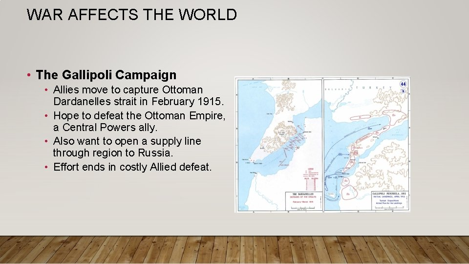 WAR AFFECTS THE WORLD • The Gallipoli Campaign • Allies move to capture Ottoman