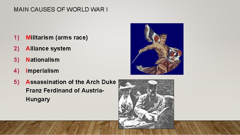 MAIN CAUSES OF WORLD WAR I 1) Militarism (arms race) 2) Alliance system 3)