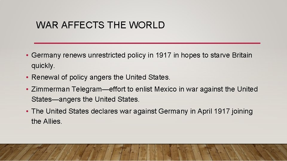 WAR AFFECTS THE WORLD • Germany renews unrestricted policy in 1917 in hopes to