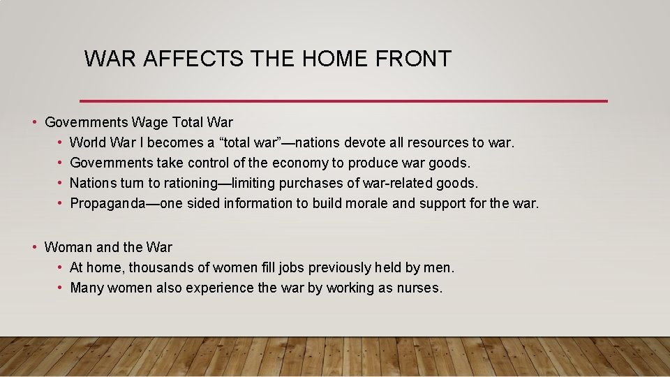 WAR AFFECTS THE HOME FRONT • Governments Wage Total War • World War I