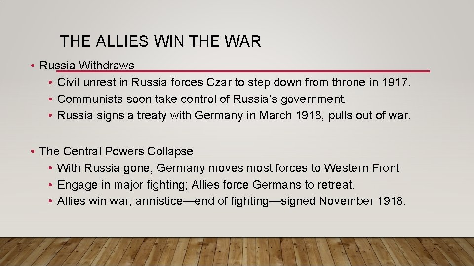 THE ALLIES WIN THE WAR • Russia Withdraws • Civil unrest in Russia forces
