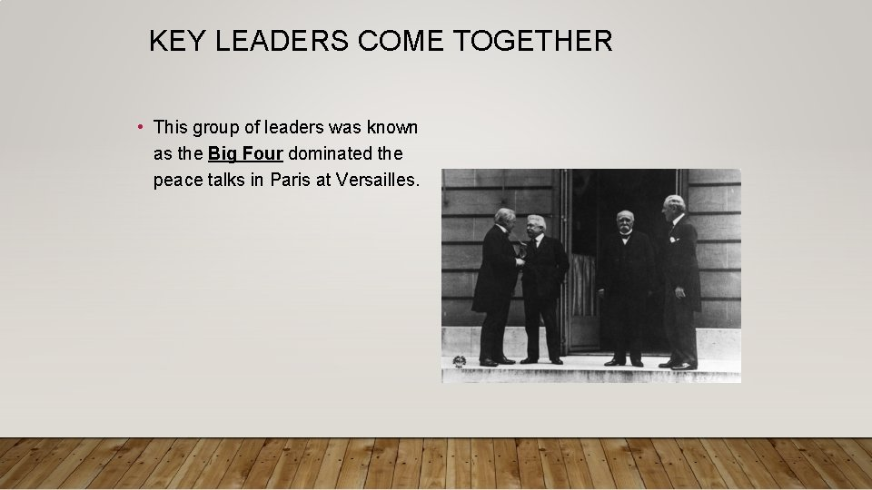 KEY LEADERS COME TOGETHER • This group of leaders was known as the Big