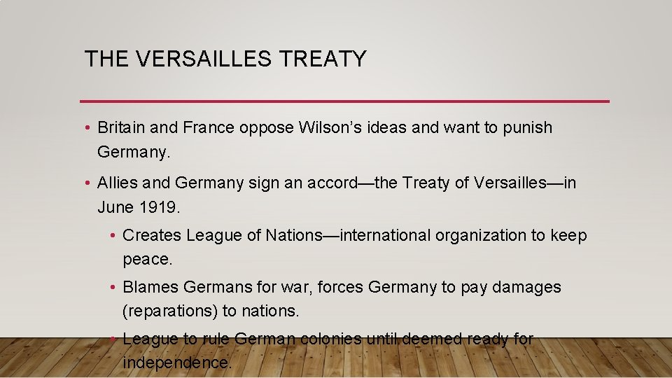 THE VERSAILLES TREATY • Britain and France oppose Wilson's ideas and want to punish