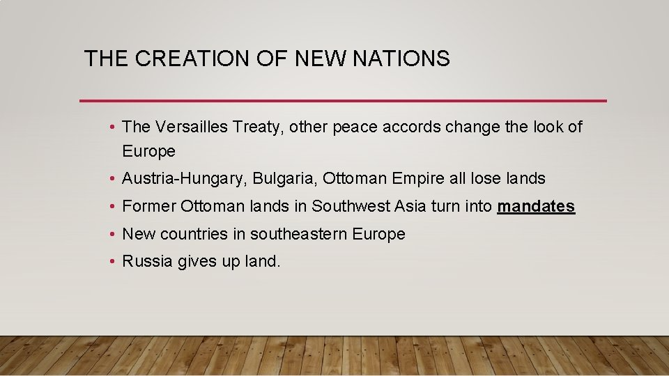 THE CREATION OF NEW NATIONS • The Versailles Treaty, other peace accords change the