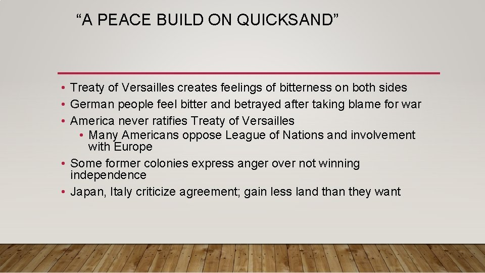 """""""A PEACE BUILD ON QUICKSAND"""" • Treaty of Versailles creates feelings of bitterness on"""