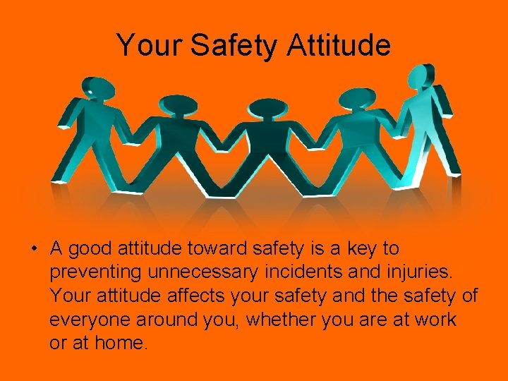 Your Safety Attitude • A good attitude toward safety is a key to preventing
