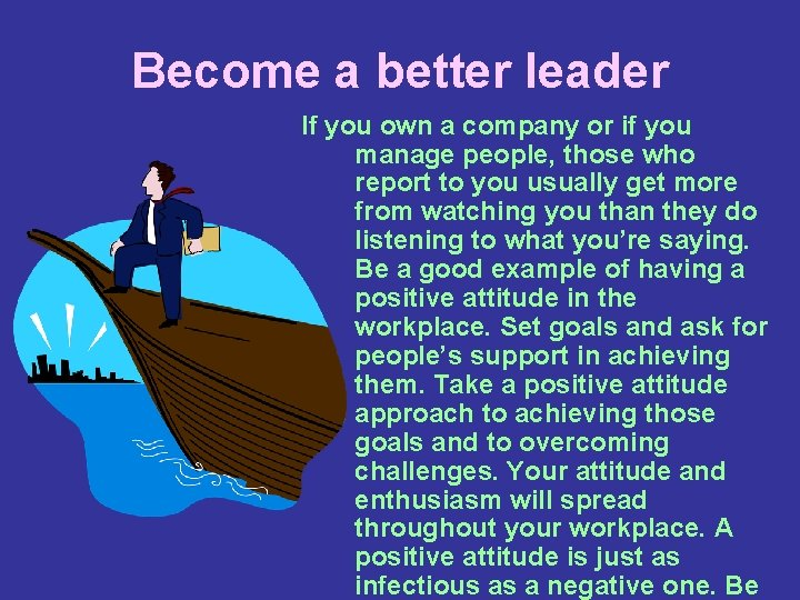 Become a better leader If you own a company or if you manage people,