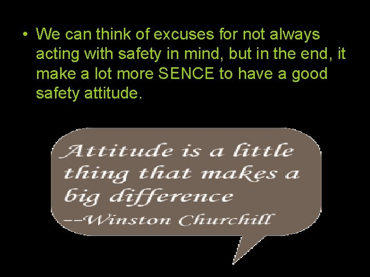 • We can think of excuses for not always acting with safety in