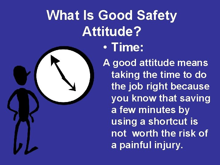 What Is Good Safety Attitude? • Time: A good attitude means taking the time