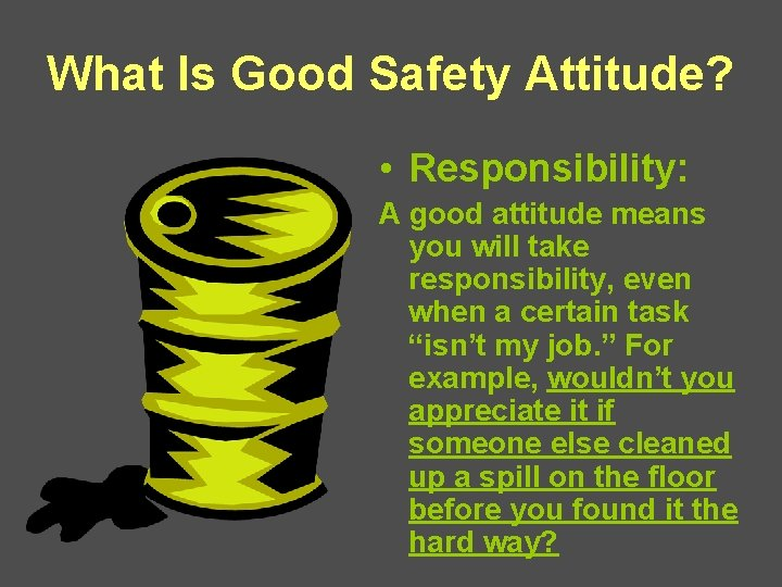 What Is Good Safety Attitude? • Responsibility: A good attitude means you will take