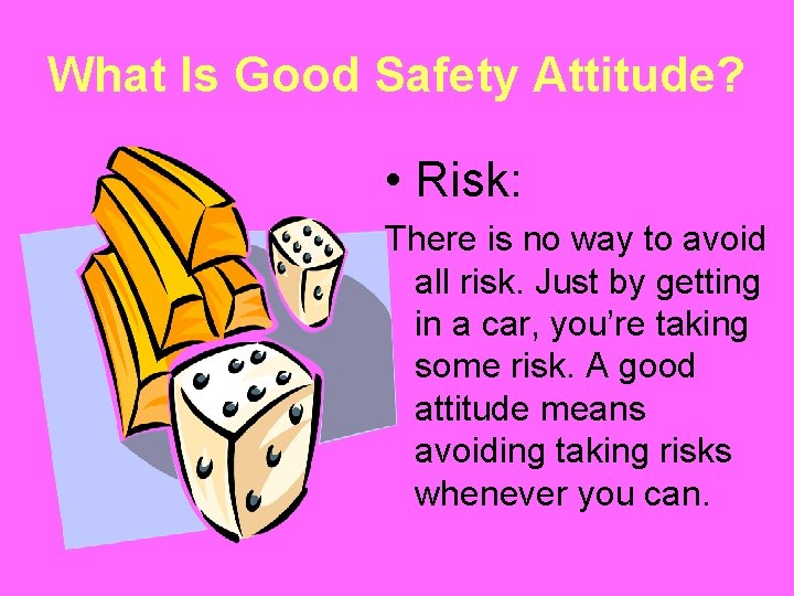 What Is Good Safety Attitude? • Risk: There is no way to avoid all