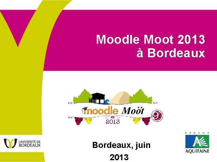 Moodle Moot 2013 à Bordeaux, juin 2013