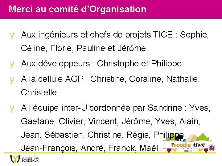 Merci au comité d'Organisation y Aux ingénieurs et chefs de projets TICE : Sophie,