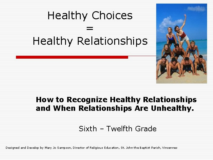 Healthy Choices = Healthy Relationships How to Recognize Healthy Relationships and When Relationships Are