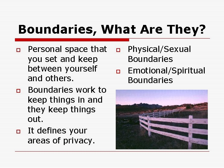 Boundaries, What Are They? o o o Personal space that you set and keep