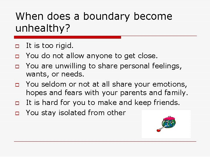When does a boundary become unhealthy? o o o It is too rigid. You