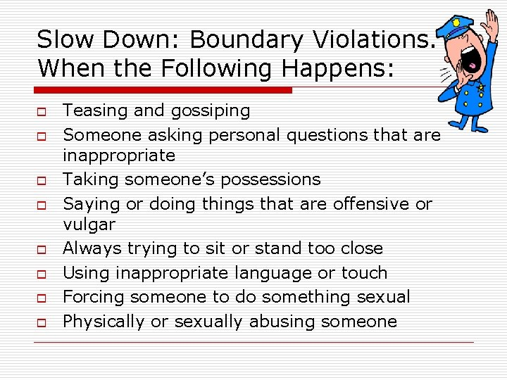 Slow Down: Boundary Violations. When the Following Happens: o o o o Teasing and