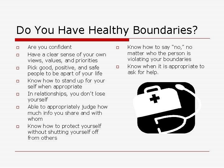 Do You Have Healthy Boundaries? o o o o Are you confident Have a