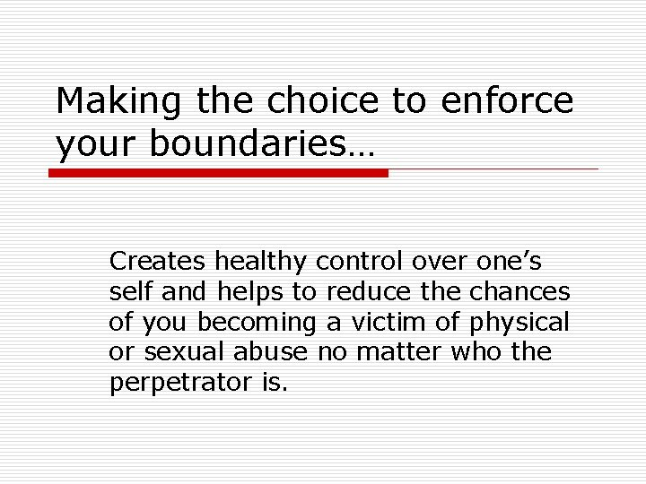 Making the choice to enforce your boundaries… Creates healthy control over one's self and