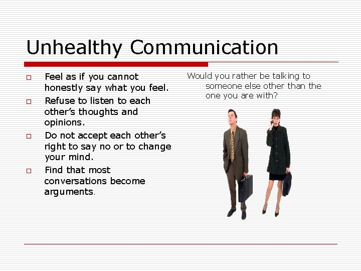 Unhealthy Communication o o Feel as if you cannot honestly say what you feel.