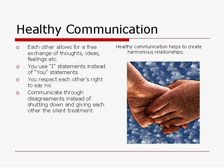 Healthy Communication o o Each other allows for a free exchange of thoughts, ideas,