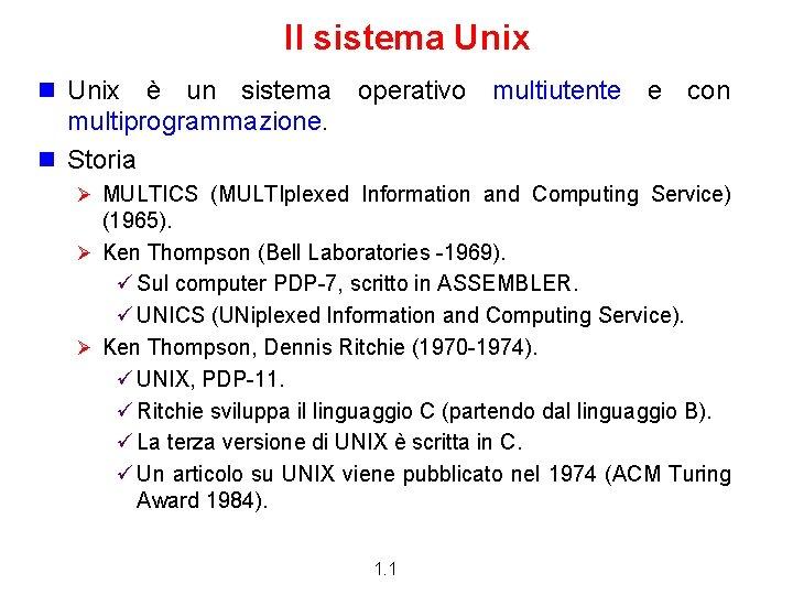 Il sistema Unix n Unix è un sistema operativo multiutente e con multiprogrammazione. n