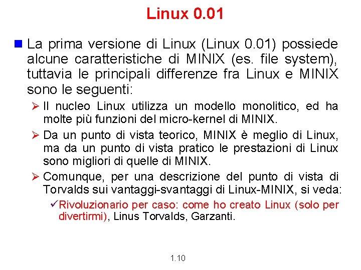 Linux 0. 01 n La prima versione di Linux (Linux 0. 01) possiede alcune