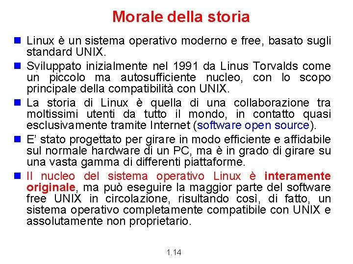 Morale della storia n Linux è un sistema operativo moderno e free, basato sugli